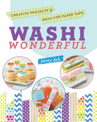 Washi Wonderful: Creative Projects & Ideas for Paper Tape - Doh, Jenny
