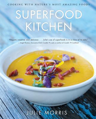 The Superfood Kitchen: Cooking with Nature's Most Amazing Foods - Morris, Julie