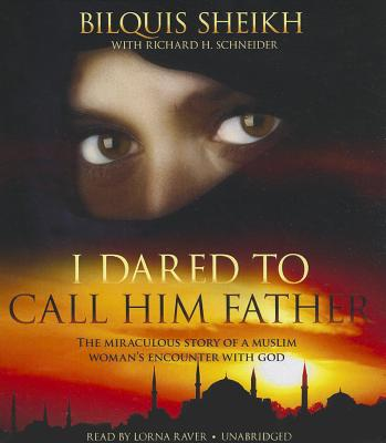 I Dared to Call Him Father: The Miraculous Story of a Muslim Woman's Encounter with God - Sheikh, Bilquis, and TBA (Read by)