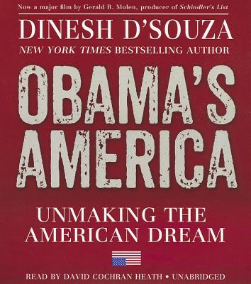 Obama's America: Unmaking the American Dream - D'Souza, Dinesh, and Heath, David Cochran (Read by)