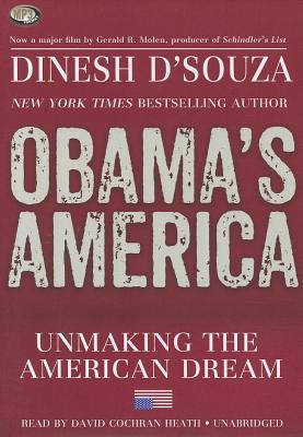 Obama's America: Unmaking the American Dream - D'Souza, Dinesh, and Heath, David Cochran (Read by)