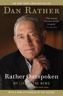 Rather Outspoken: My Life in the News - Rather, Dan, and Diehl, Digby