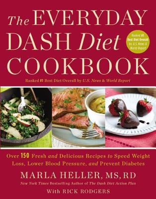 The Everyday Dash Diet Cookbook: Over 150 Fresh and Delicious Recipes to Speed Weight Loss, Lower Blood Pressure, and Prevent Diabetes - Heller, Marla, and Rodgers, Rick
