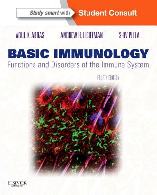 Basic Immunology: Functions and Disorders of the Immune System - Abbas, Abul K, and Lichtman, Andrew H, and Pillai, Shiv