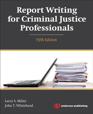 Report Writing for Criminal Justice Professionals - Miller, Larry S, and Whitehead, John T