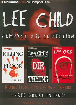 Lee Child Compact Disc Collection: Killing Floor, Die Trying, Tripwire - Child, Lee, and Hill, Dick (Read by)