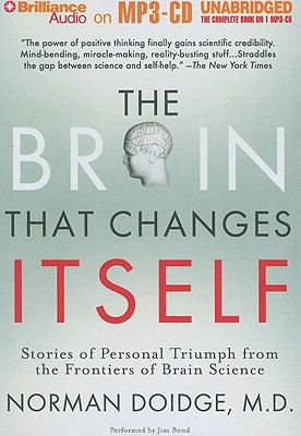 The Brain That Changes Itself: Stories of Personal Triumph from the Frontiers of Brain Science - Doidge, Norman, M.D., and Bond, Jim (Performed by)