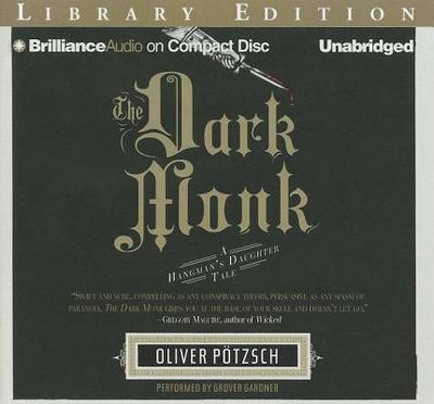 The Dark Monk: A Hangman's Daughter Tale - Potzsch, Oliver, and Gardner, Grover, Professor (Performed by)