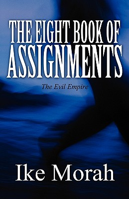 The Eight Book of Assignments: The Evil Empire - Morah, Ike