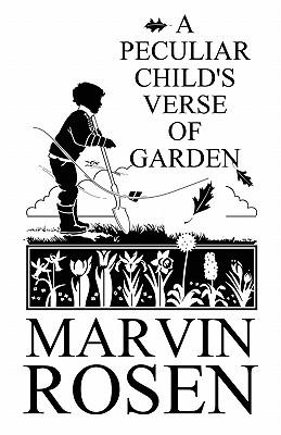 A Peculiar Child's Verse of Garden - Rosen, Marvin, PhD