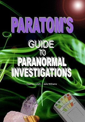 Paratom's Guide to Paranormal Investigations - Lynch, Thomas, M.H, and Williams, Julie
