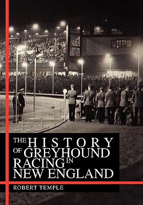 The History of Greyhound Racing in New England - Temple, Robert
