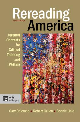 Rereading America: Cultural Contexts for Critical Thinking and Writing - Colombo, Gary, and Cullen, Robert, and Lisle, Bonnie