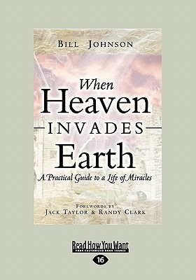 When Heaven Invades Earth: A Practical Guide to a Life of Miracles (Large Print 16pt) - Johnson, Bill