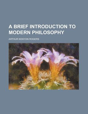 A Brief Introduction to Modern Philosophy - Rogers, Arthur Kenyon