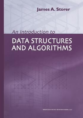 An Introduction to Data Structures and Algorithms - Storer, J a