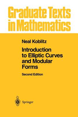 Introduction to Elliptic Curves and Modular Forms - Koblitz, Neal I
