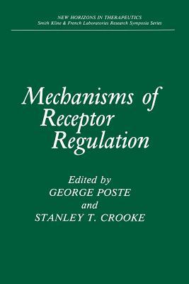 Mechanisms of Receptor Regulation - Poste, George (Editor), and Crooke, Stanley T. (Editor)