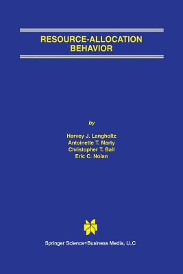 Resource-Allocation Behavior - Langholtz, Harvey J, and Marty, Antoinette T, and Ball, Christopher T