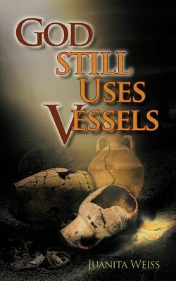 God Still Uses Vessels - Weiss, Juanita