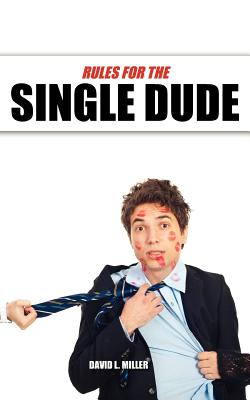 Rules for the Single Dude - Miller, David L, Professor, and Wharton, Eric J (Compiled by)