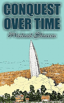 Conquest Over Time - Shaara, Michael