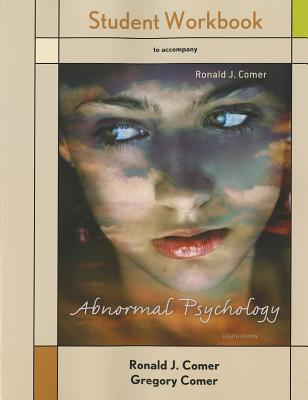 Abnormal Psychology Student Workbook - Comer, Ronald J, PH.D., and Comer, Gregory P