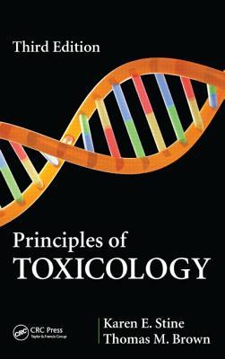 Principles of Toxicology - Stine, Karen E., and Brown, Thomas M.