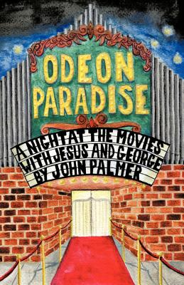 Odeon Paradise: A Night at the Movies with Jesus and George - Palmer, John