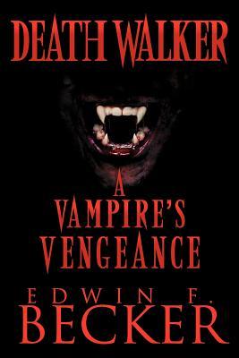 Deathwalker: A Vampire's Vengeance - Becker, Edwin F