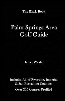 The Palm Springs Area Golf Guide - Wexler, Daniel