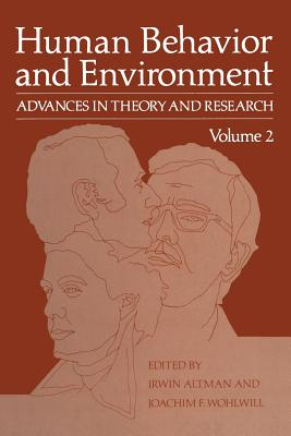 Human Behavior and Environment: Advances in Theory and Research Volume 2 - Altman, Irwin, and F Wohlwill, Joachim, and Wohlwill, Joachim F