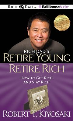 Rich Dad's Retire Young Retire Rich: How to Get Rich and Stay Rich - Kiyosaki, Robert T, and Wheeler, Tim (Performed by)