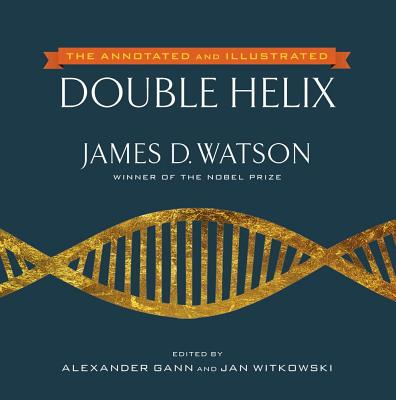 The Annotated and Illustrated Double Helix - Watson, James D, PH.D., and Gann, Alexander (Editor), and Witkowski, Jan (Editor)