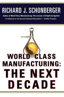 World Class Manufacturing: The Next Decade: Building Power, Strength, and Value - Schonberger, Richard J