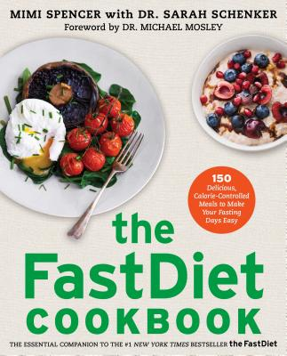 The FastDiet Cookbook: 150 Delicious, Calorie-Controlled Meals to Make Your Fasting Days Easy - Spencer, Mimi, and Foord, Romas (Photographer), and Schenker, Sarah