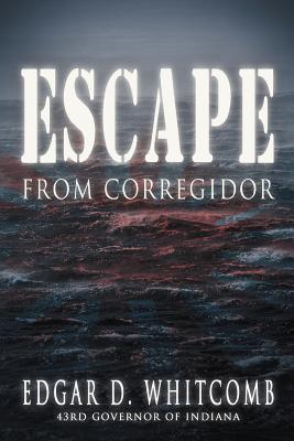 Escape from Corregidor - Whitcomb, Edgar D
