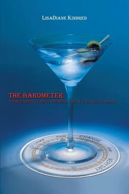 The Barometer: A Bartender's Guide to Measuring Up in Your Relationships - Kindred, Lisadiane