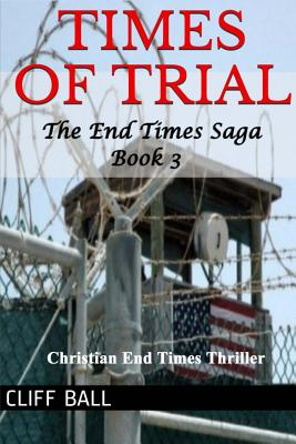 Times of Trial: An End Times Novel - Ball, Cliff