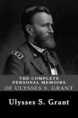 The Complete Personal Memoirs of Ulysses S. Grant - Grant, Ulysses S