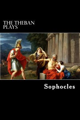 The Theban Plays: Oedipus Rex, Oedipus at Colonus and Antigone - Sophocles, and Storr, F (Translated by)