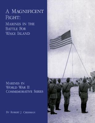 A Magnificent Fight: Marines in the Battle for Wake Island - Cressman, Robert J