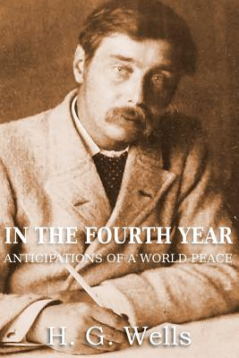 In the Fourth Year Anticipations of a World Peace - Wells, H G