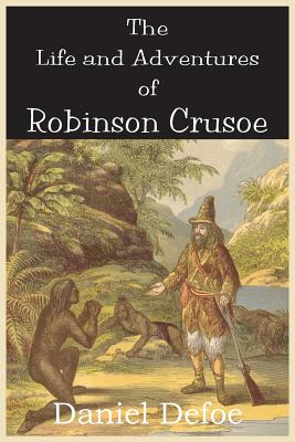 The Life and Adventures of Robinson Crusoe - Defoe, Daniel
