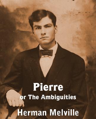 Pierre or the Ambiguities - Melville, Herman