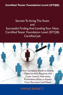Certified Tester Foundation Level (Istqb) Secrets to Acing the Exam and Successful Finding and Landing Your Next Certified Tester Foundation Level (Is - Barrett, Wayne