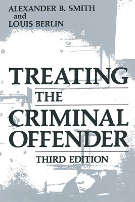 Treating the Criminal Offender - Smith, Alexander B., and Berlin, Louis