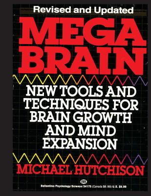 Mega Brain: New Tools and Techniques for Brain Growth and Mind Expansion - Hutchison, Michael