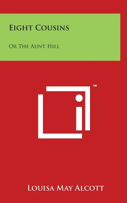 Eight Cousins: Or the Aunt Hill - Alcott, Louisa May