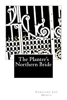 The Planter's Northern Bride - Hentz, Caroline Lee